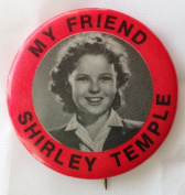 """MY FRIEND SHIRLEY TEMPLE"" Pin Back Button"