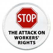STOP ATTACK ON WORKERS RIGHTS Politics 10cm Sew-on Patch