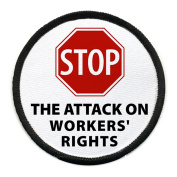 STOP ATTACK ON WORKERS' RIGHTS Politics Black Rim 10cm Sew-on Patch