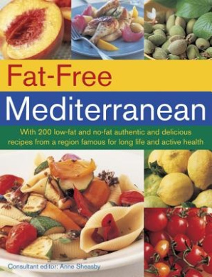 Fat-Free Mediterranean: With 200 Low-Fat and No-Fat Authentic and Delicious Recipes from a Region Famous for Long Life and Active Health
