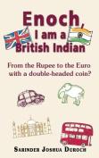Enoch, I Am a British Indian