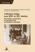 L Afrique Belge Aux XIX E Et XX E Siecles [FRE]