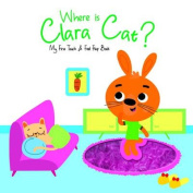 Where is Clara Cat? (My First Touch and Feel Flap Book) [Board book]