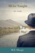 All for Naught: The Rise and Fall of President Barry Blue: Two Novellas