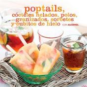 Poptails Cocteles Helados, Polos, Granizados, Sorbetes y Cubitos de Hielo Con Alcohol [Spanish]