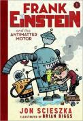 Frank Einstein and the Antimatter Motor Book 1