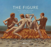 The Figure: Painting, Drawing, and Sculpture