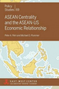 ASEAN Centrality and the ASEAN-Us Economic Relationship (Policy Studies