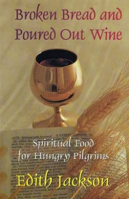 Broken Bread and Poured Out Wine: Spiritual Food for Hungry Pilgrims