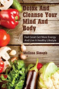 Detox and Cleanse Your Mind and Body