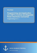 Programming and Application of a DSP to Control and Regulate Power Electronic Converters