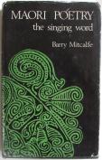 Maori Poetry: The Singing Word