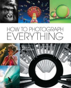 How to Photograph Everything (Popular Photography)