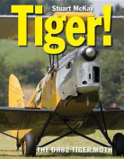 Tiger! the de Havilland Dh.82 Tiger Moth