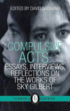 Compulsive Acts: Essays, Interviews, Reflections on the Work of Sky Gilbert