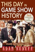 This Day in Game Show History- 365 Commemorations and Celebrations, Vol. 2