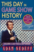 This Day in Game Show History- 365 Commemorations and Celebrations, Vol. 3