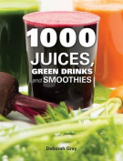 1000 Juices, Green Drinks and Smoothies