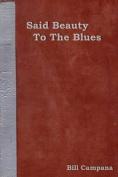Said Beauty to the Blues