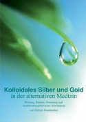 Kolloidales Silber Und Gold in Der Alternativen Medizin [GER]