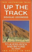 Up the track / Douglas Lockwood. To Ayers Rock and beyond / by W.E. (Bill) Harney