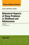 Behavioral Aspects of Sleep Problems in Childhood and Adolescence, An Issue of Sleep Medicine Clinics (The Clinics
