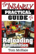 The Insanely Practical Guide to Reloading Ammunition
