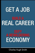 Get a Job, Build a Real Career and Defy a Bewildering Economy