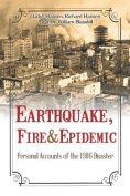 Earthquake, Fire & Epidemic  : Personal Accounts of the 1906 Disaster