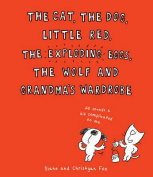 The Cat, The Dog, Little Red, the Exploding Eggs, the Wolf and Grandma.s Wardrobe