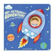 "My Astronaut Adventure (A ""Peep-through-the-page"" Board Book) [Board book]"