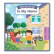In My Home (What Can You See?) [Board book]