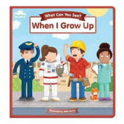 When I Grow Up (What Can You See?) [Board book]