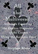 All the Multiverse! Starships Exploring the Endless Universes of the Cosmos Using the Baryonic Force