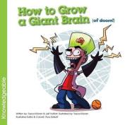 How to Grow a Giant Brain