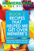 Meniere Man in the Kitchen. Book 2. Recipes That Helped Me Get Over Meniere's.
