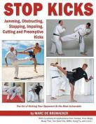 Stop Kicks: Jamming, Obstructing, Stopping, Impaling, Cutting and Preemptive Kicks from All Martial Arts