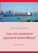 Lass Uns Zusammen Japanisch Lernen! Band 1 [GER]