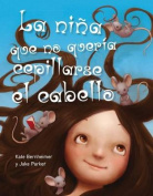 La Nina Que No Queria Cepillarse el Cabello = The Girl Who Wouldn't Brush Her Hair [Spanish]