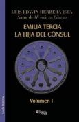 Emilia Tercia, La Hija del Consul. Volumen I [Spanish]