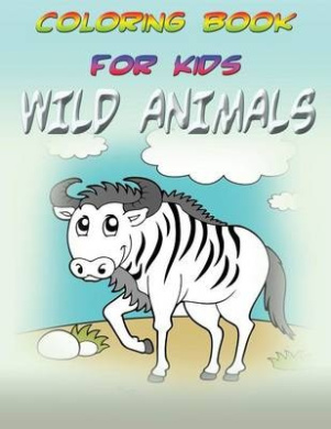 Coloring Book for Kids: Wild Animals: Kids Coloring Book