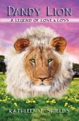 Dandy Lion, a Legend of Love & Loss