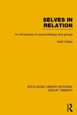 Selves in Relation: An Introduction to Psychotherapy and Groups (Routledge Library Editions: Group Therapy)