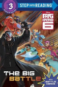 The Big Battle (Disney Big Hero 6) (Step Into Reading