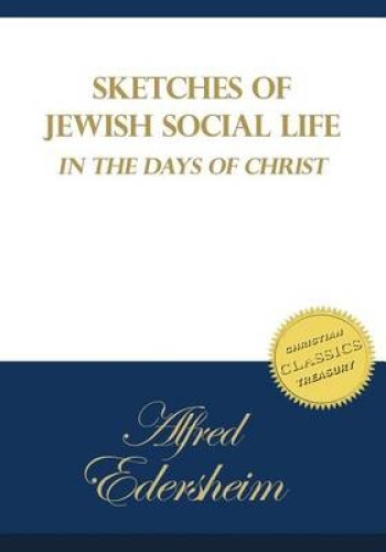 Sketches of Jewish Social Life in the Days of Christ by Alfred Edersheim.