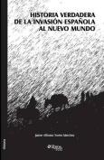 Historia Verdadera de la Invasion Espanola Al Nuevo Mundo [Spanish]