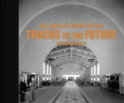 Los Angeles Union Station Tracks to the Future