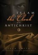 Islam the Cloak of Anitchrist