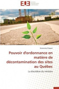 Pouvoir D'Ordonnance En Matiere de Decontamination Des Sites Au Quebec  [FRE]
