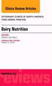 Dairy Nutrition, An Issue of Veterinary Clinics of North America